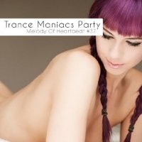 Trance Maniacs Party: Melody Of Heartbeat #37 (2011)