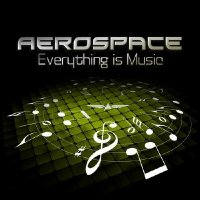 Aerospace - Everything Is Music (2014)